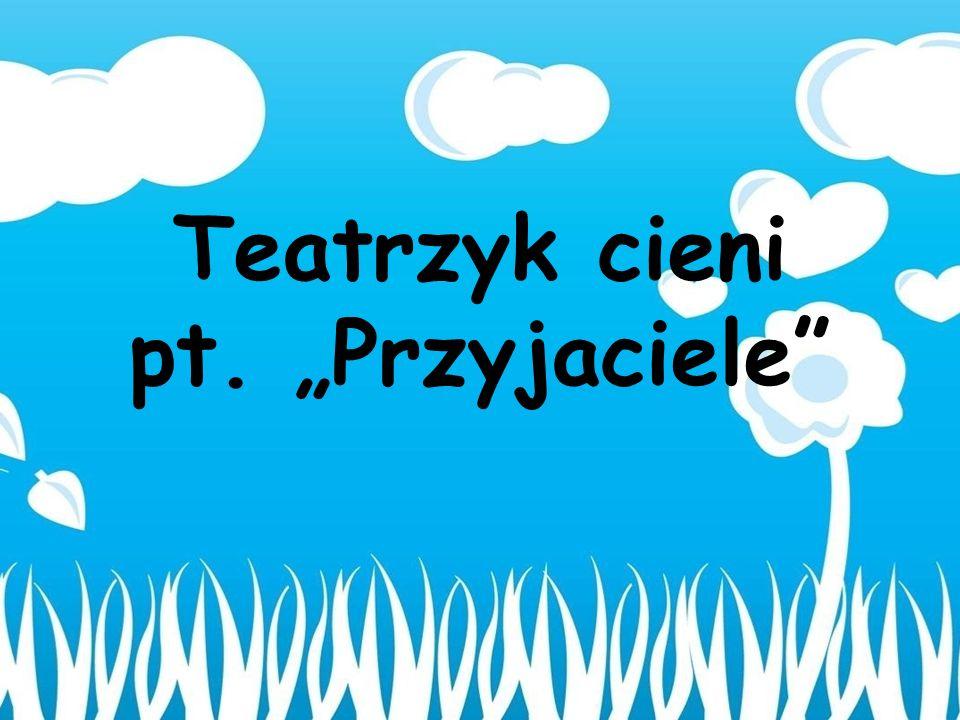 """Teatrzyk cieni pt. """"Przyjaciele"""