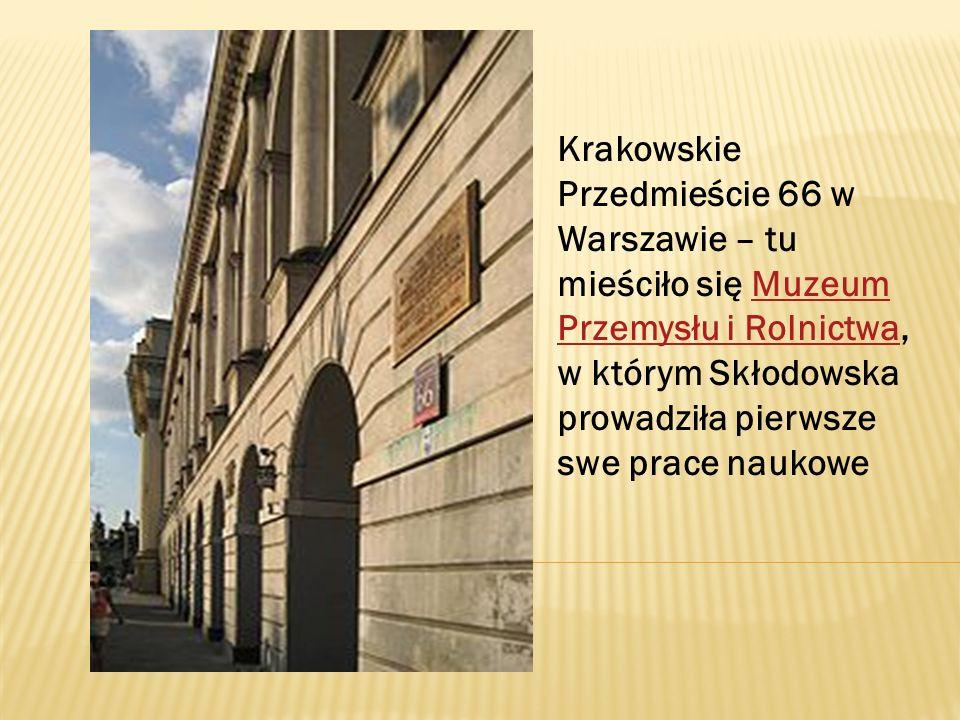 Krakowskie Przedmieście 66 w Warszawie – tu mieściło się Muzeum Przemysłu i Rolnictwa, w którym Skłodowska prowadziła pierwsze swe prace naukowe