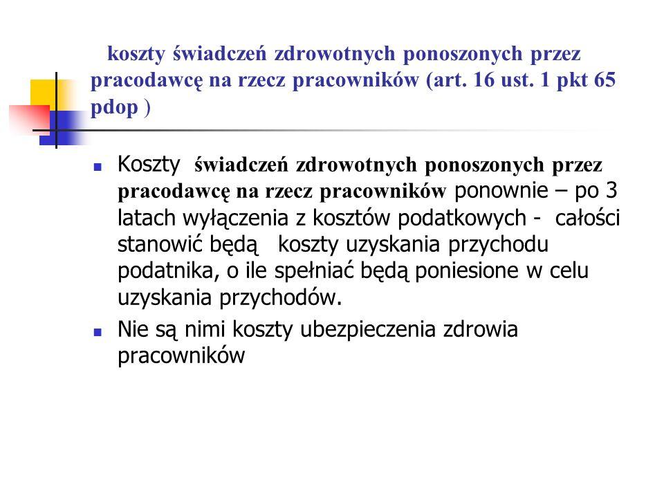 koszty świadczeń zdrowotnych ponoszonych przez pracodawcę na rzecz pracowników (art. 16 ust. 1 pkt 65 pdop )
