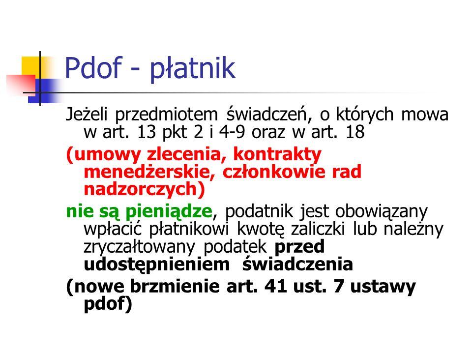 Pdof - płatnik Jeżeli przedmiotem świadczeń, o których mowa w art. 13 pkt 2 i 4-9 oraz w art. 18.