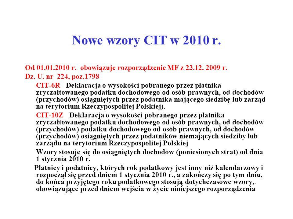 Nowe wzory CIT w 2010 r. Od 01.01.2010 r. obowiązuje rozporządzenie MF z 23.12. 2009 r. Dz. U. nr 224, poz.1798.