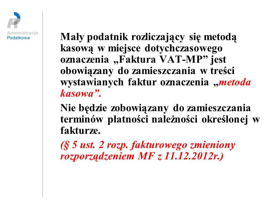 """Mały podatnik rozliczający się metodą kasową w miejsce dotychczasowego oznaczenia """"Faktura VAT-MP jest obowiązany do zamieszczania w treści wystawianych faktur oznaczenia """"metoda kasowa ."""