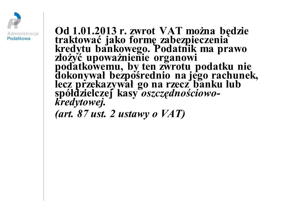 Od 1.01.2013 r. zwrot VAT można będzie traktować jako formę zabezpieczenia kredytu bankowego. Podatnik ma prawo złożyć upoważnienie organowi podatkowemu, by ten zwrotu podatku nie dokonywał bezpośrednio na jego rachunek, lecz przekazywał go na rzecz banku lub spółdzielczej kasy oszczędnościowo- kredytowej.