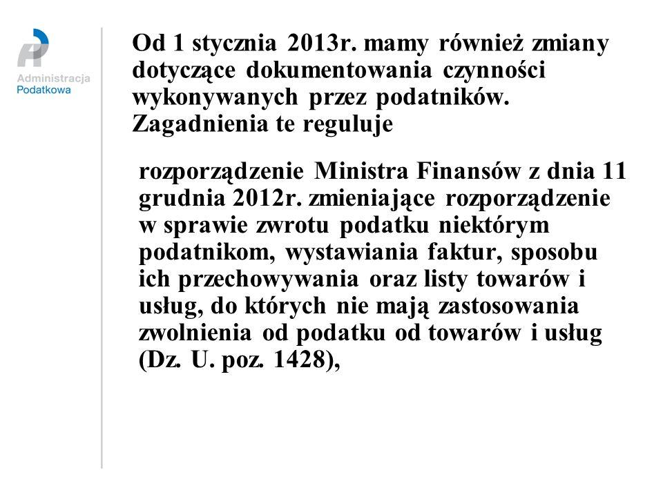 Od 1 stycznia 2013r. mamy również zmiany dotyczące dokumentowania czynności wykonywanych przez podatników. Zagadnienia te reguluje