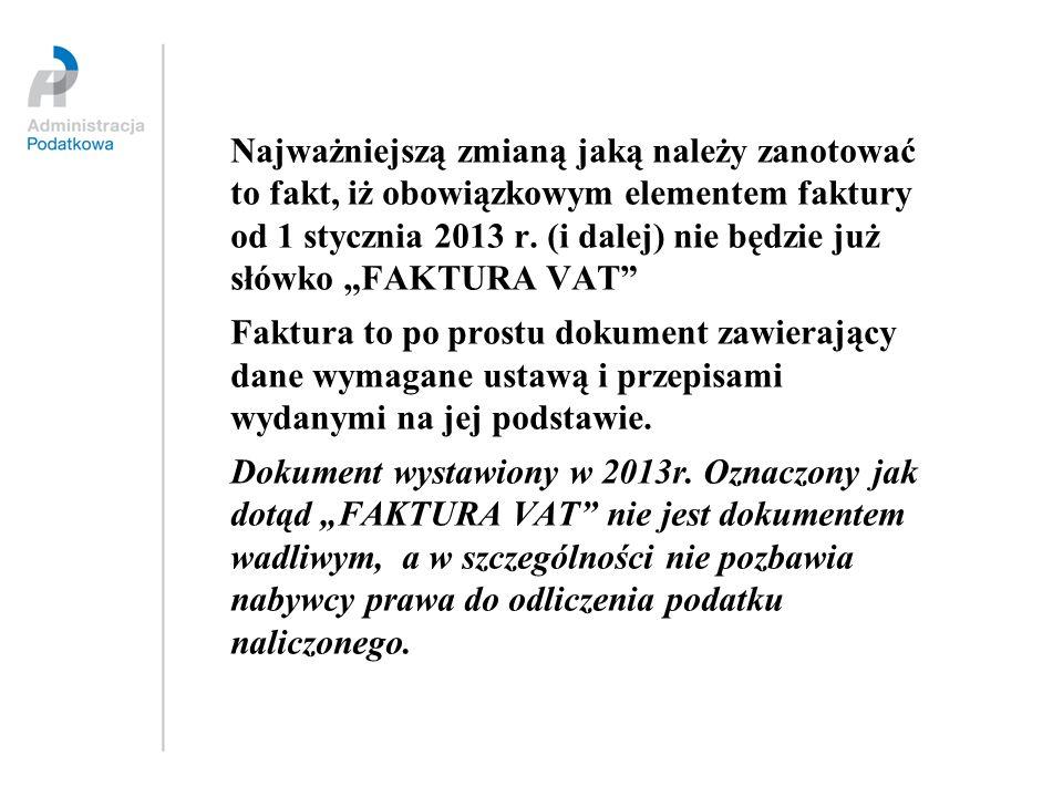 """Najważniejszą zmianą jaką należy zanotować to fakt, iż obowiązkowym elementem faktury od 1 stycznia 2013 r. (i dalej) nie będzie już słówko """"FAKTURA VAT"""