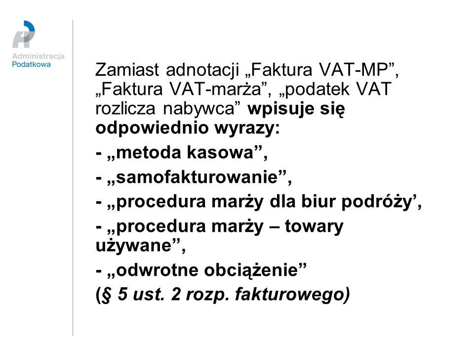 """Zamiast adnotacji """"Faktura VAT-MP , """"Faktura VAT-marża , """"podatek VAT rozlicza nabywca wpisuje się odpowiednio wyrazy:"""