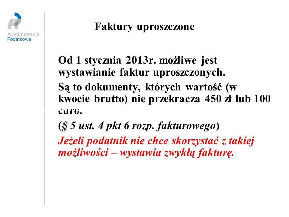 Od 1 stycznia 2013r. możliwe jest wystawianie faktur uproszczonych.