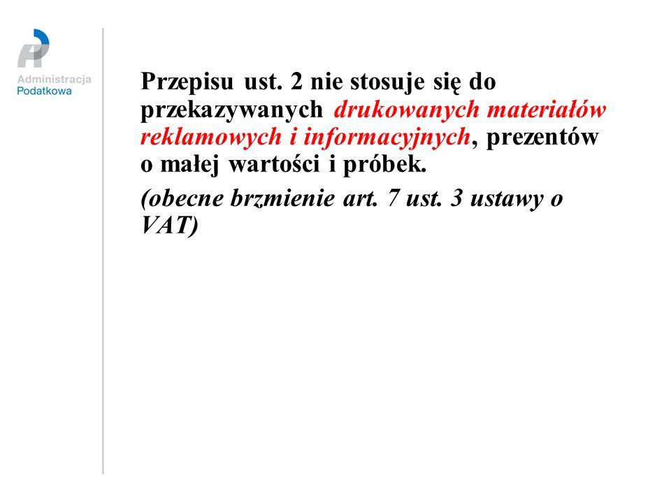 Przepisu ust. 2 nie stosuje się do przekazywanych drukowanych materiałów reklamowych i informacyjnych, prezentów o małej wartości i próbek.