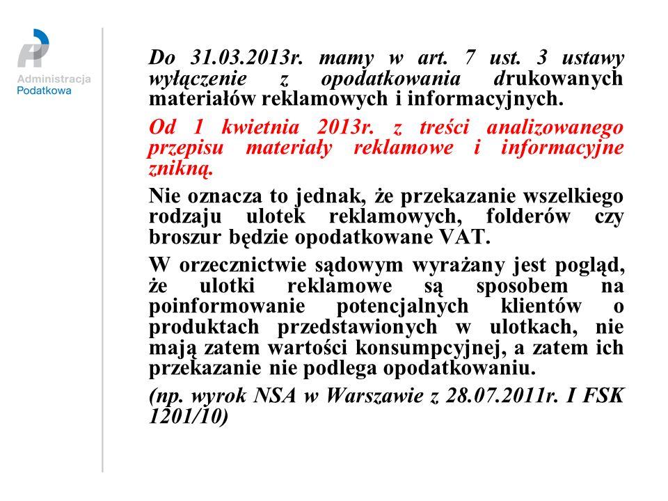 Do 31.03.2013r. mamy w art. 7 ust. 3 ustawy wyłączenie z opodatkowania drukowanych materiałów reklamowych i informacyjnych.