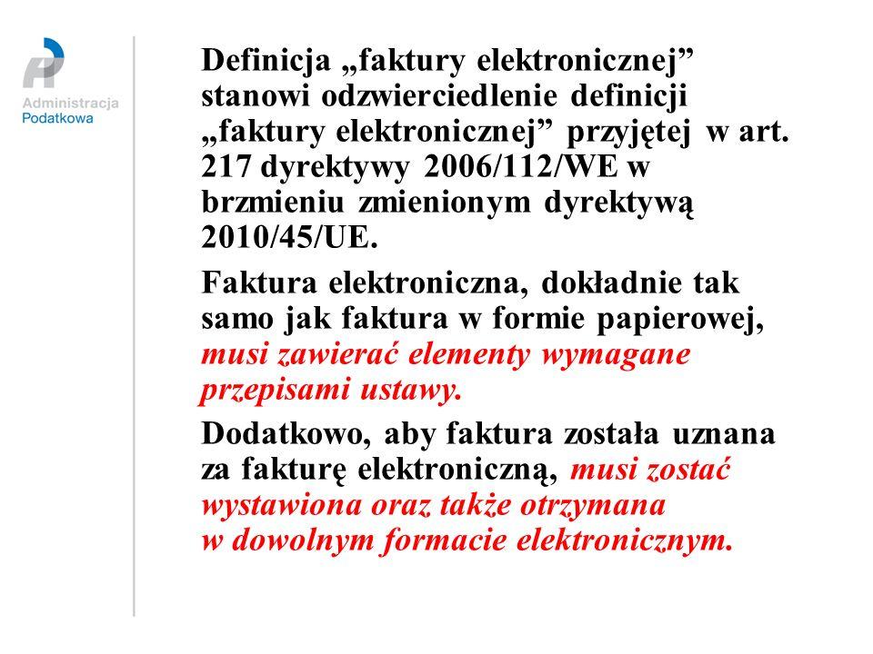 """Definicja """"faktury elektronicznej stanowi odzwierciedlenie definicji """"faktury elektronicznej przyjętej w art. 217 dyrektywy 2006/112/WE w brzmieniu zmienionym dyrektywą 2010/45/UE."""