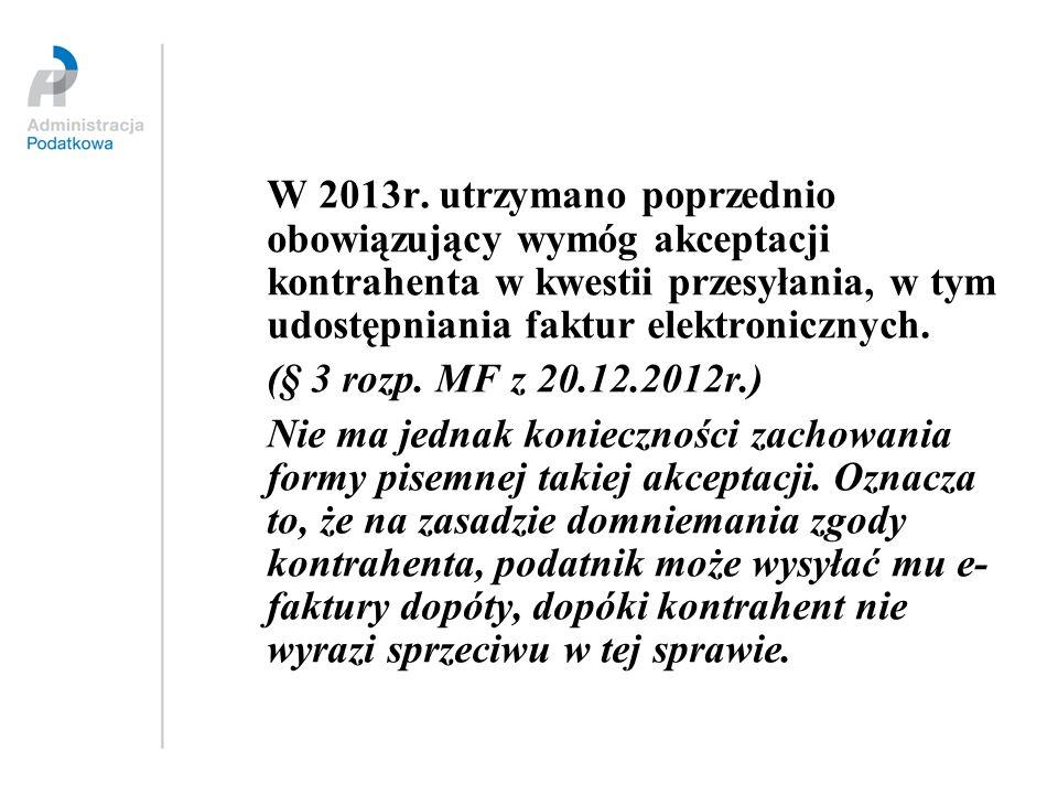 W 2013r. utrzymano poprzednio obowiązujący wymóg akceptacji kontrahenta w kwestii przesyłania, w tym udostępniania faktur elektronicznych.