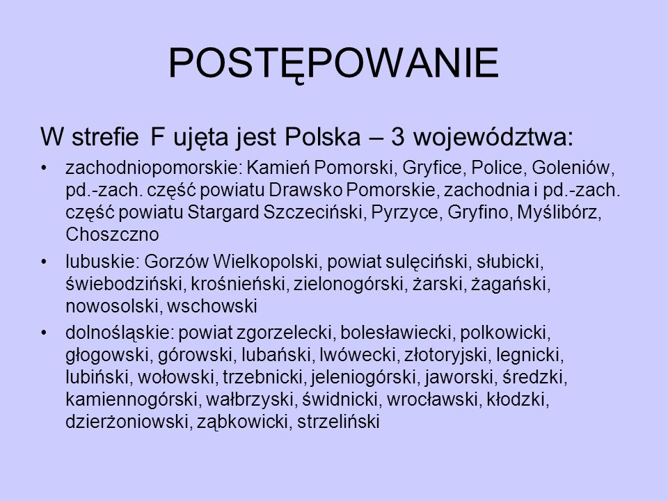 POSTĘPOWANIE W strefie F ujęta jest Polska – 3 województwa: