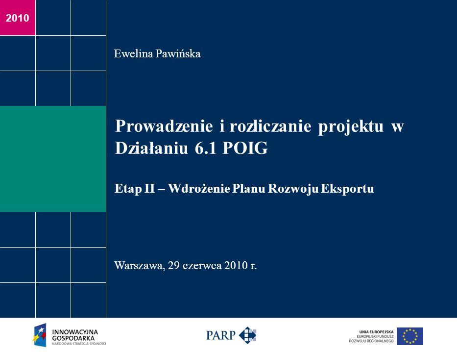 Ewelina Pawińska Prowadzenie i rozliczanie projektu w Działaniu 6.1 POIG Etap II – Wdrożenie Planu Rozwoju Eksportu.