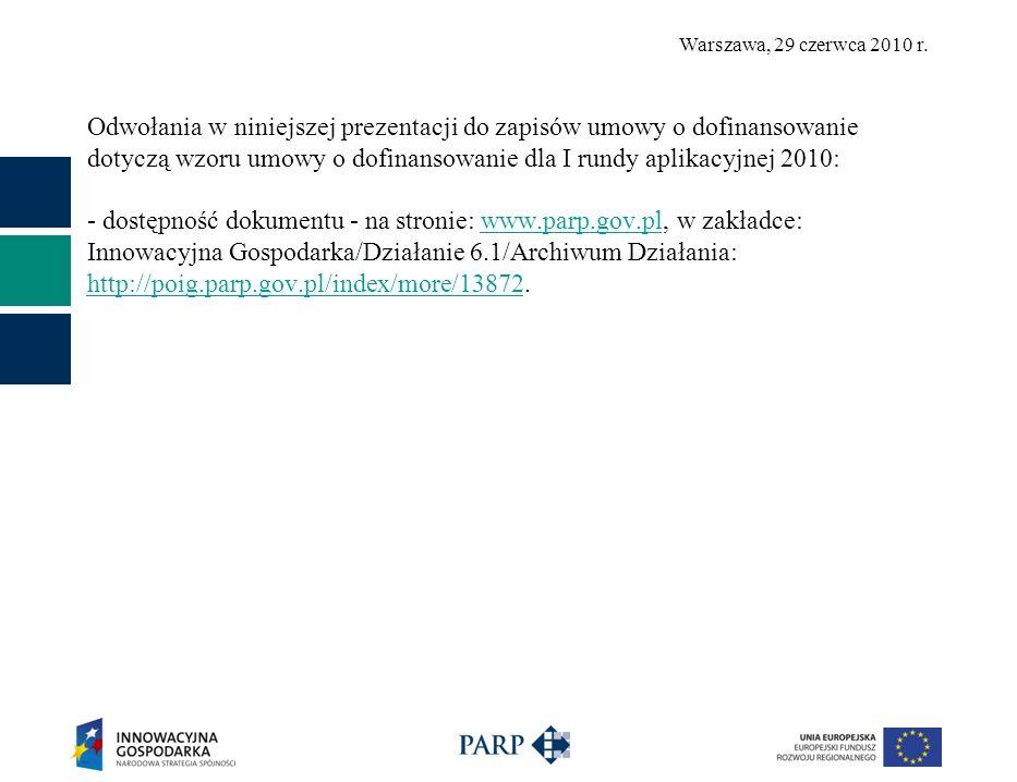 Odwołania w niniejszej prezentacji do zapisów umowy o dofinansowanie dotyczą wzoru umowy o dofinansowanie dla I rundy aplikacyjnej 2010: - dostępność dokumentu - na stronie: www.parp.gov.pl, w zakładce: Innowacyjna Gospodarka/Działanie 6.1/Archiwum Działania: http://poig.parp.gov.pl/index/more/13872.