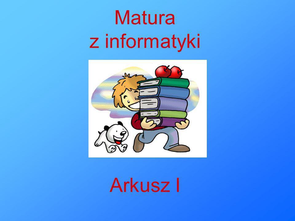 Matura z informatyki Arkusz I