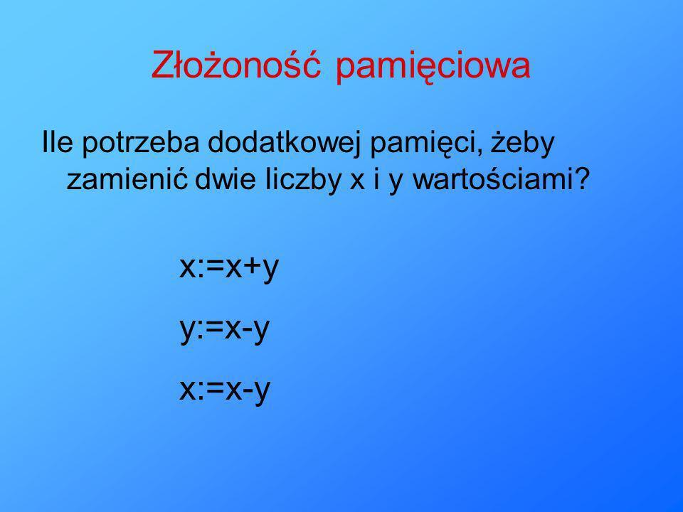 Złożoność pamięciowa x:=x+y y:=x-y x:=x-y