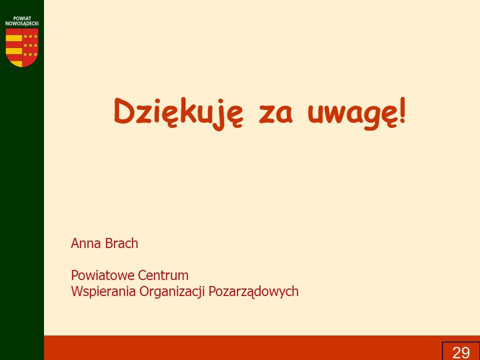 Dziękuję za uwagę! 29 Anna Brach Powiatowe Centrum