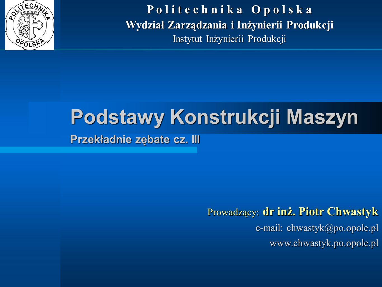 Podstawy Konstrukcji Maszyn Przekładnie zębate cz. III