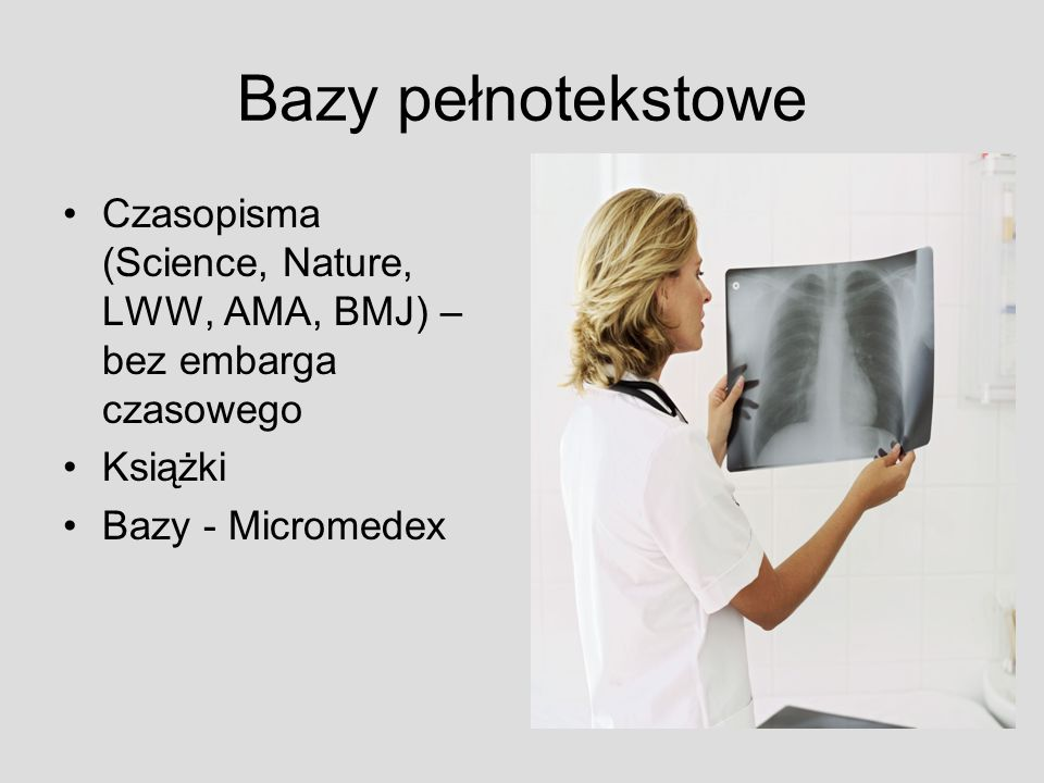 Bazy pełnotekstowe Czasopisma (Science, Nature, LWW, AMA, BMJ) – bez embarga czasowego. Książki. Bazy - Micromedex.