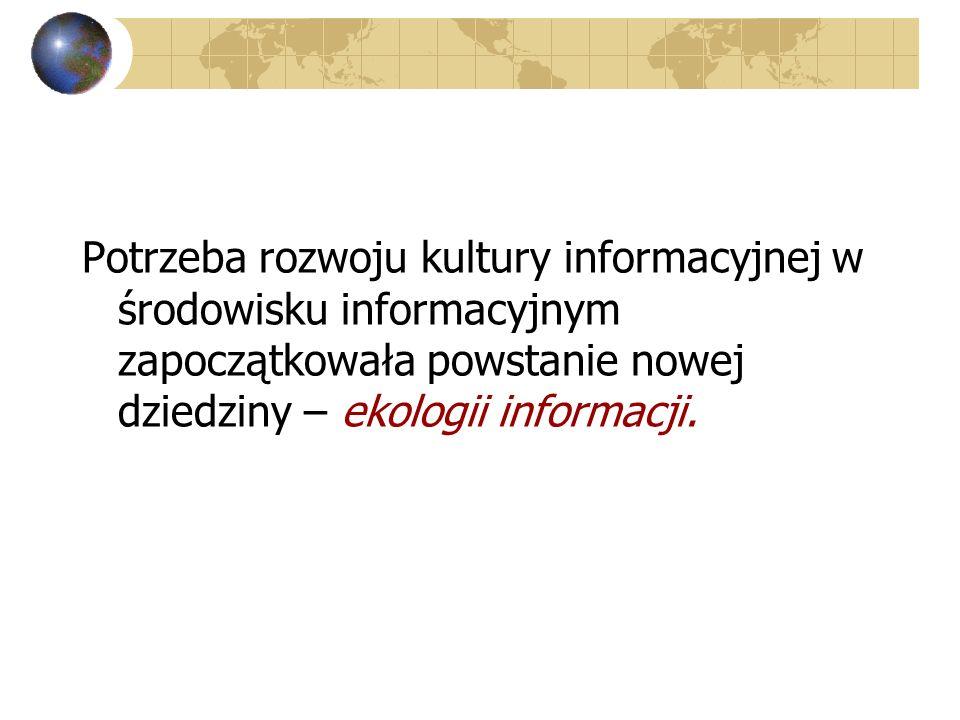 Potrzeba rozwoju kultury informacyjnej w środowisku informacyjnym zapoczątkowała powstanie nowej dziedziny – ekologii informacji.