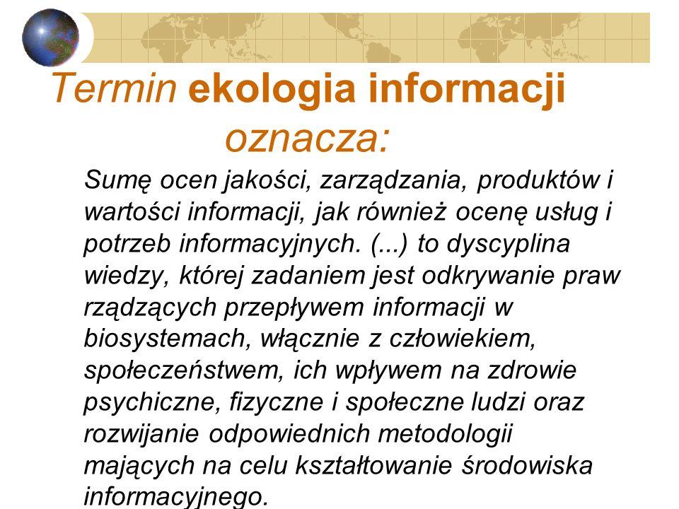 Termin ekologia informacji oznacza: