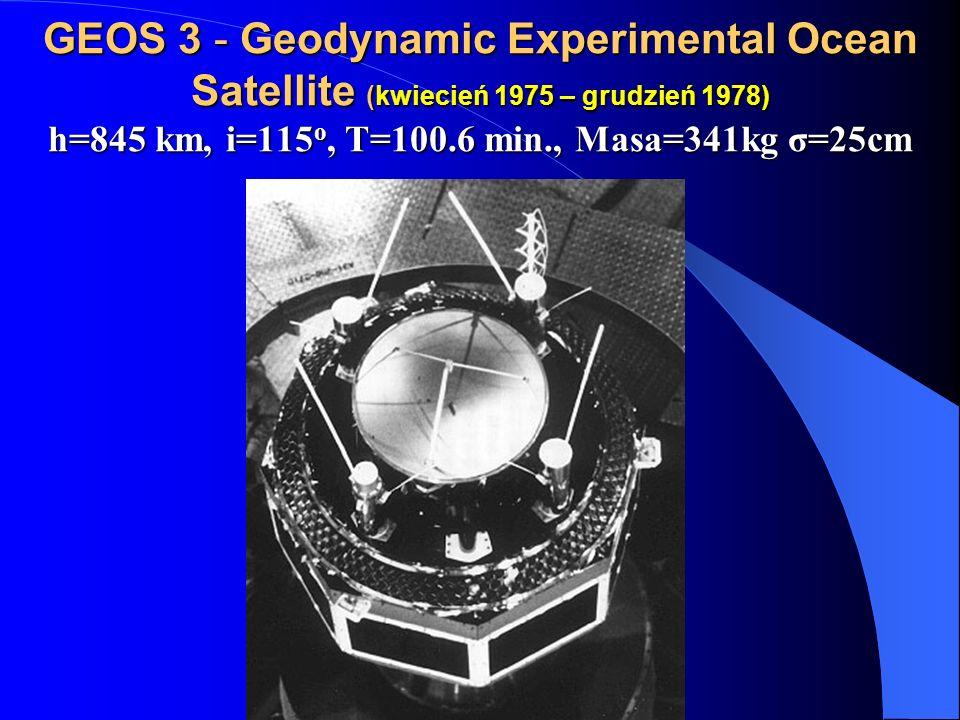 GEOS 3 - Geodynamic Experimental Ocean Satellite (kwiecień 1975 – grudzień 1978) h=845 km, i=115o, T=100.6 min., Masa=341kg σ=25cm