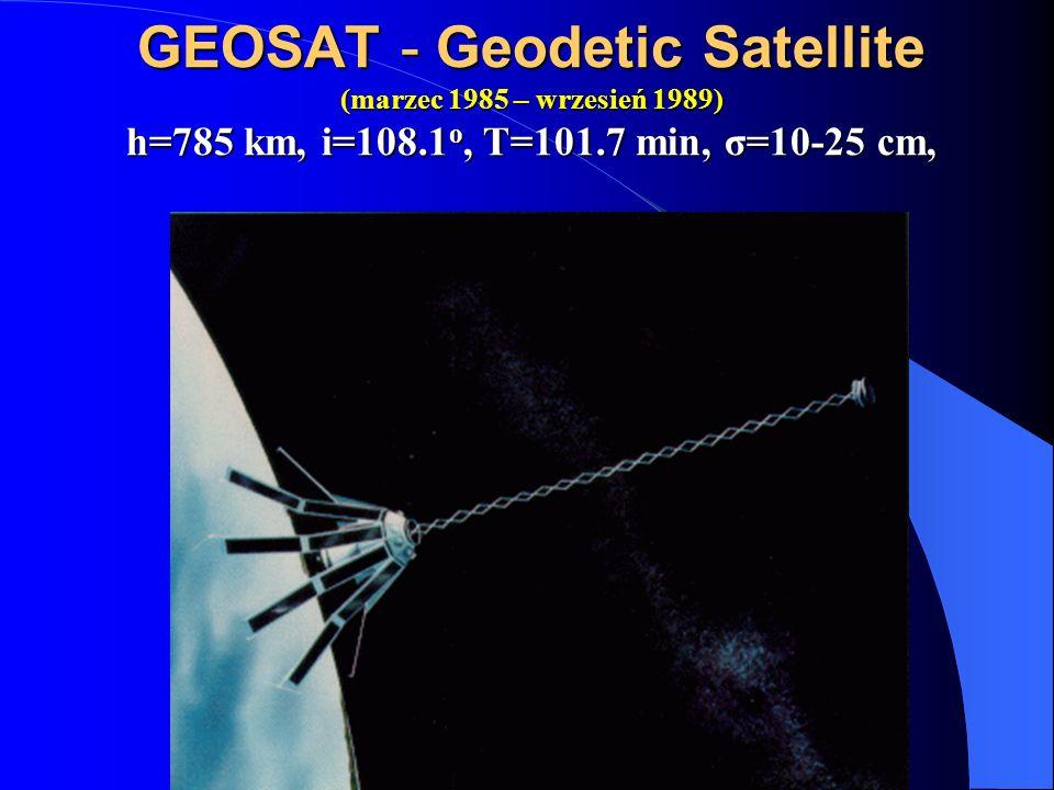 GEOSAT - Geodetic Satellite (marzec 1985 – wrzesień 1989) h=785 km, i=108.1o, T=101.7 min, σ=10-25 cm,