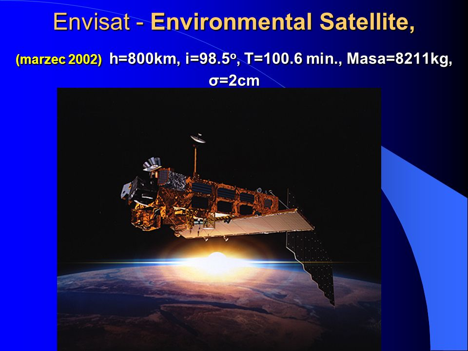 Envisat - Environmental Satellite, (marzec 2002) h=800km, i=98