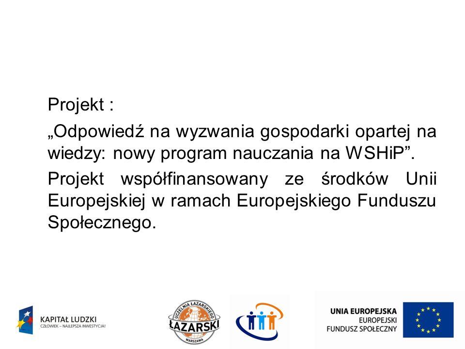"""Projekt : """"Odpowiedź na wyzwania gospodarki opartej na wiedzy: nowy program nauczania na WSHiP ."""