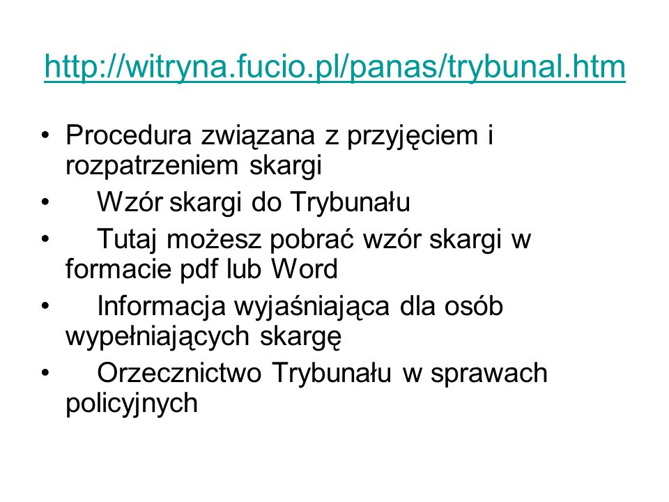 http://witryna.fucio.pl/panas/trybunal.htmProcedura związana z przyjęciem i rozpatrzeniem skargi. Wzór skargi do Trybunału.