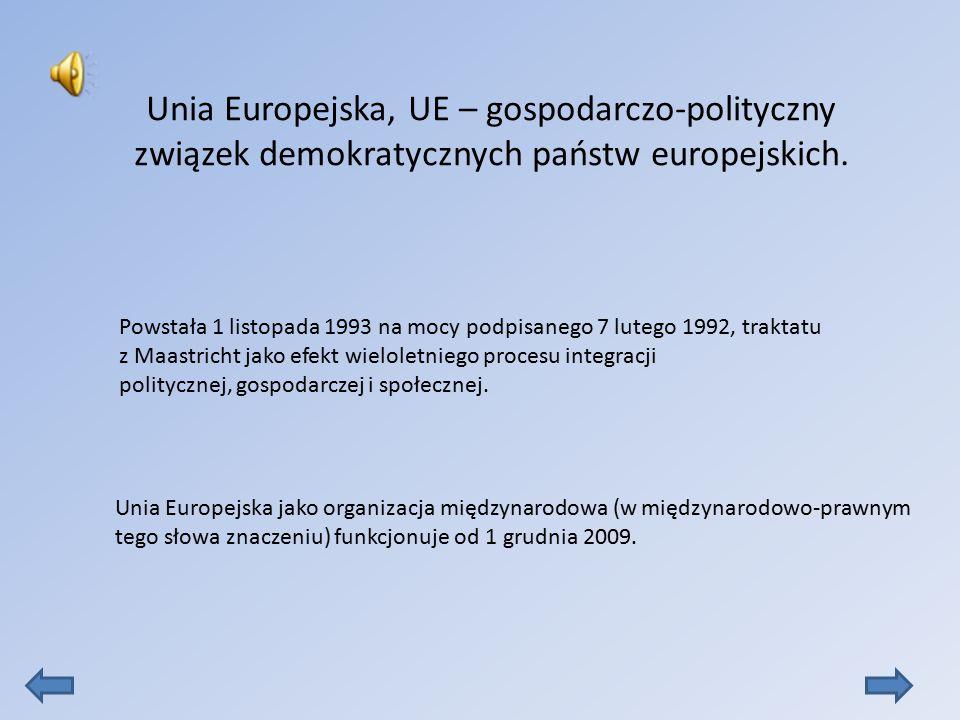 Unia Europejska, UE – gospodarczo-polityczny związek demokratycznych państw europejskich.