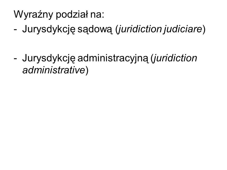 Wyraźny podział na: Jurysdykcję sądową (juridiction judiciare) Jurysdykcję administracyjną (juridiction administrative)