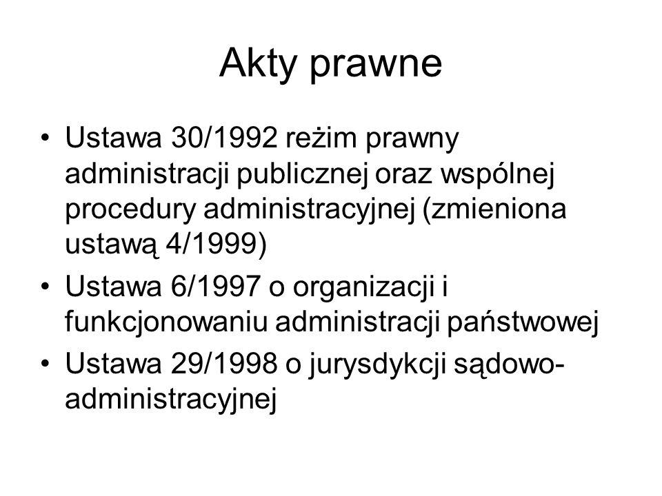 Akty prawne Ustawa 30/1992 reżim prawny administracji publicznej oraz wspólnej procedury administracyjnej (zmieniona ustawą 4/1999)