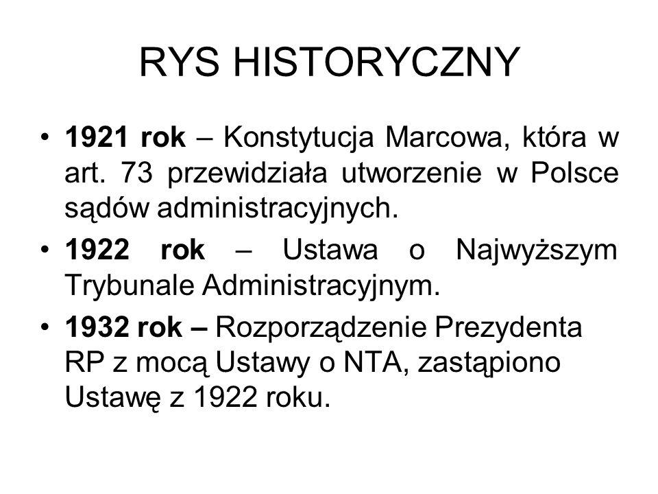 RYS HISTORYCZNY 1921 rok – Konstytucja Marcowa, która w art. 73 przewidziała utworzenie w Polsce sądów administracyjnych.