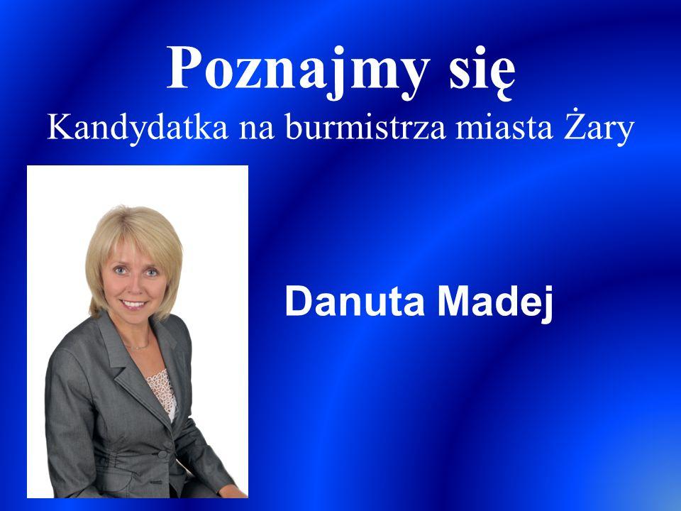 Poznajmy się Kandydatka na burmistrza miasta Żary