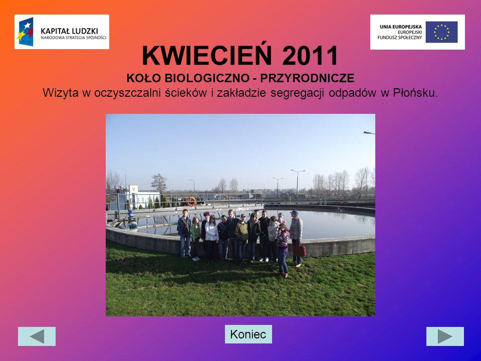 KWIECIEŃ 2011 KOŁO BIOLOGICZNO - PRZYRODNICZE Wizyta w oczyszczalni ścieków i zakładzie segregacji odpadów w Płońsku.