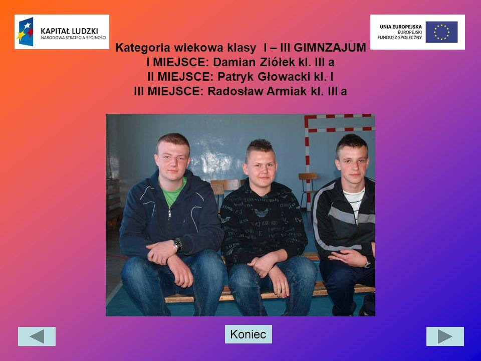 Kategoria wiekowa klasy I – III GIMNZAJUM I MIEJSCE: Damian Ziółek kl