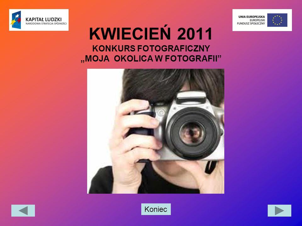 """KWIECIEŃ 2011 KONKURS FOTOGRAFICZNY """"MOJA OKOLICA W FOTOGRAFII"""