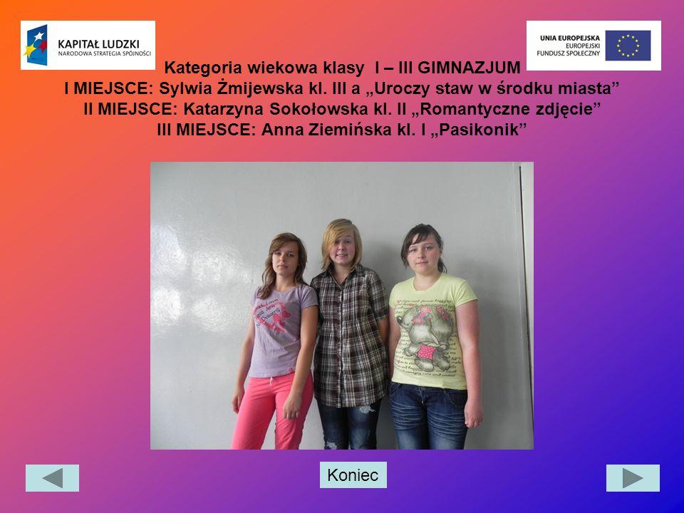 Kategoria wiekowa klasy I – III GIMNAZJUM I MIEJSCE: Sylwia Żmijewska kl.