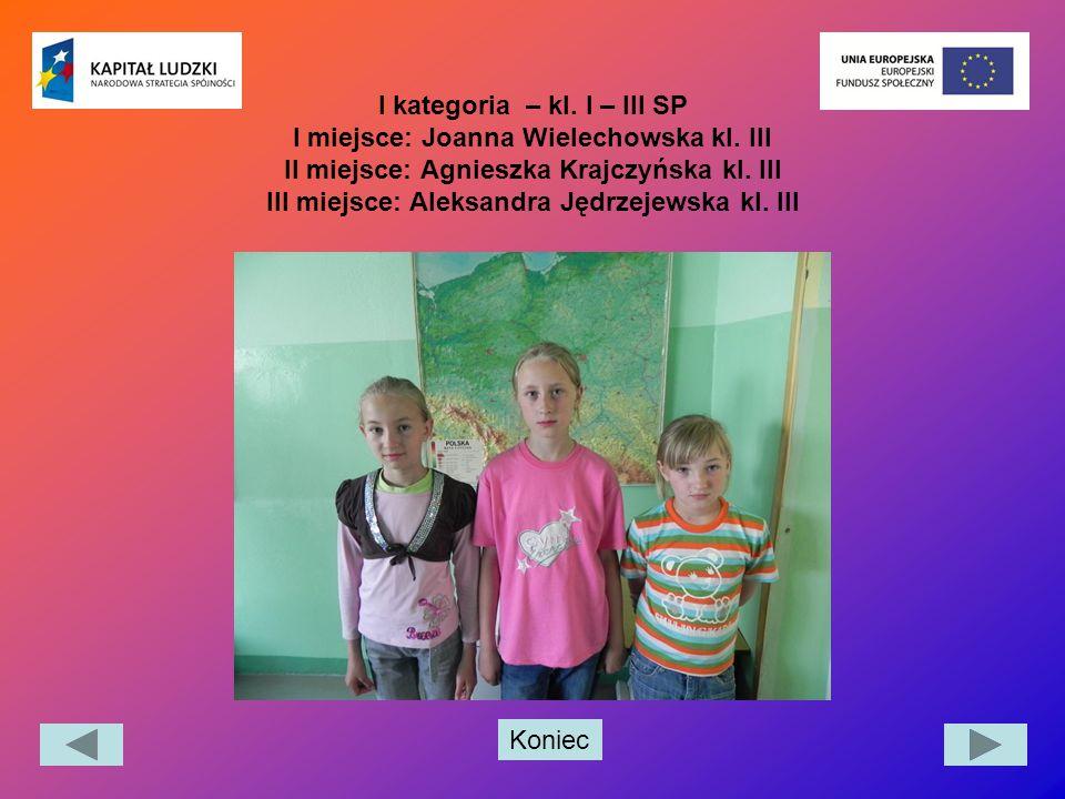 I kategoria – kl. I – III SP I miejsce: Joanna Wielechowska kl