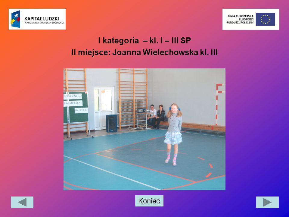I kategoria – kl. I – III SP II miejsce: Joanna Wielechowska kl. III