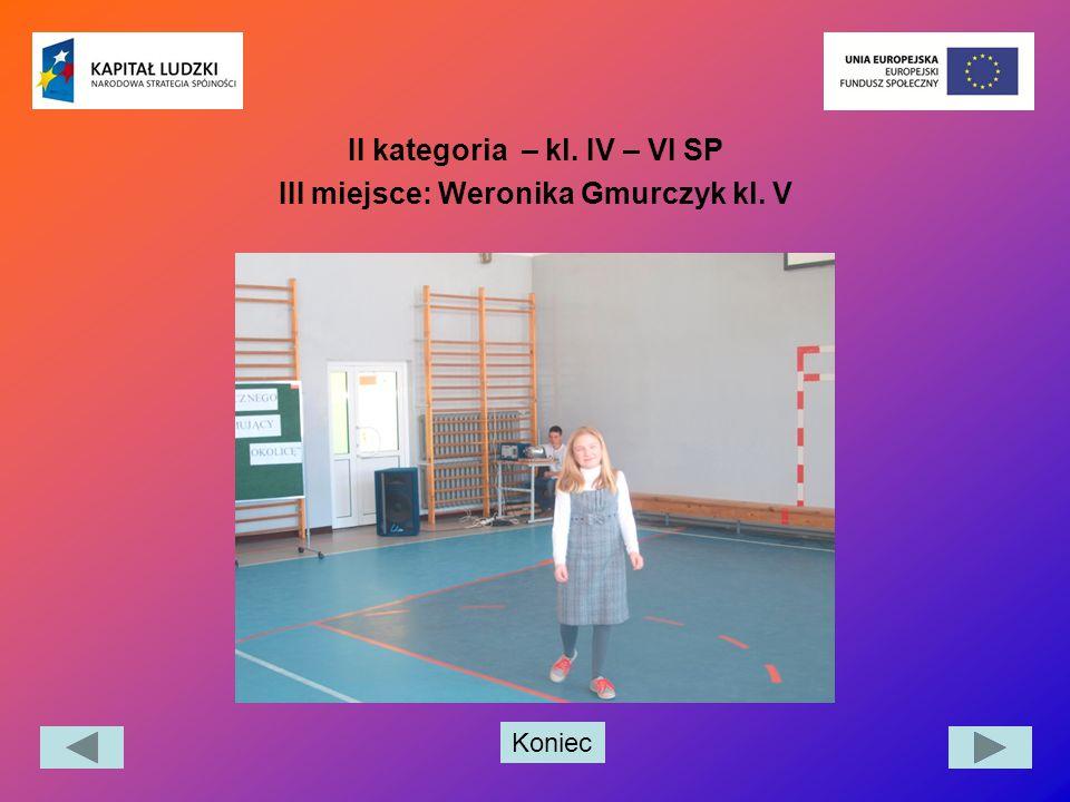 II kategoria – kl. IV – VI SP III miejsce: Weronika Gmurczyk kl. V