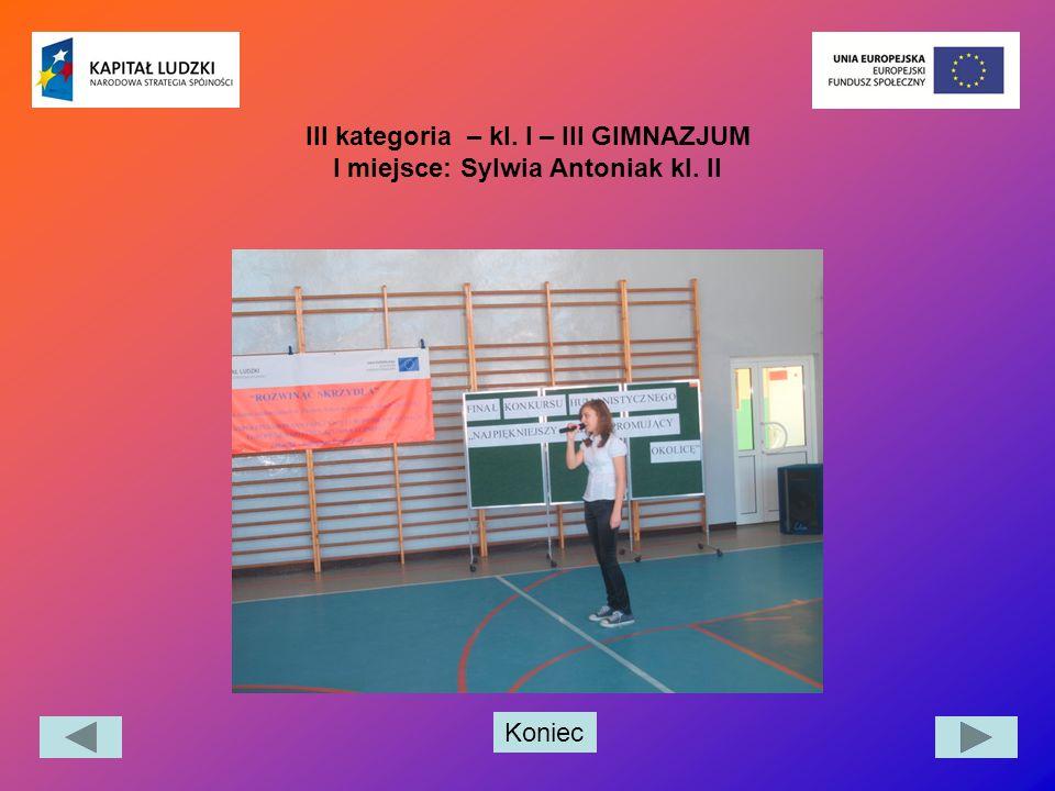 III kategoria – kl. I – III GIMNAZJUM I miejsce: Sylwia Antoniak kl. II