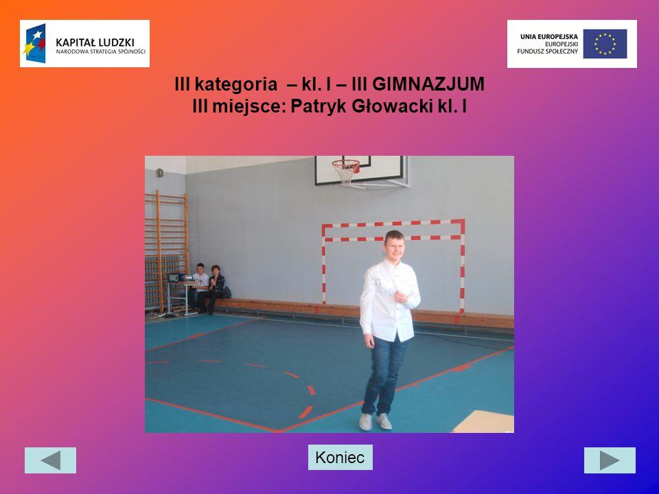 III kategoria – kl. I – III GIMNAZJUM III miejsce: Patryk Głowacki kl