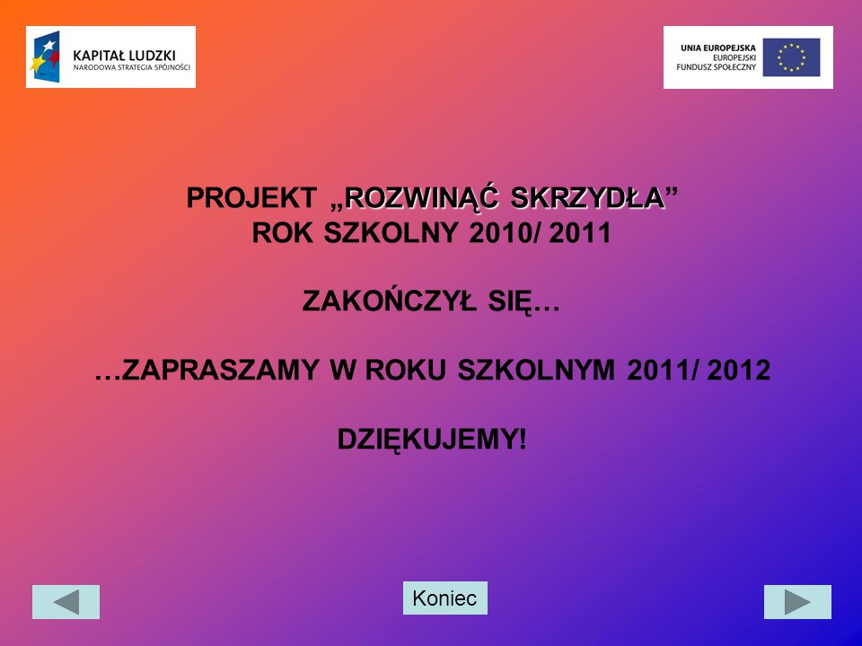 """PROJEKT """"ROZWINĄĆ SKRZYDŁA ROK SZKOLNY 2010/ 2011 ZAKOŃCZYŁ SIĘ… …ZAPRASZAMY W ROKU SZKOLNYM 2011/ 2012 DZIĘKUJEMY!"""