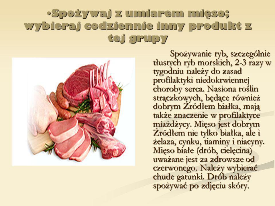 Spożywaj z umiarem mięso; wybieraj codziennie inny produkt z tej grupy