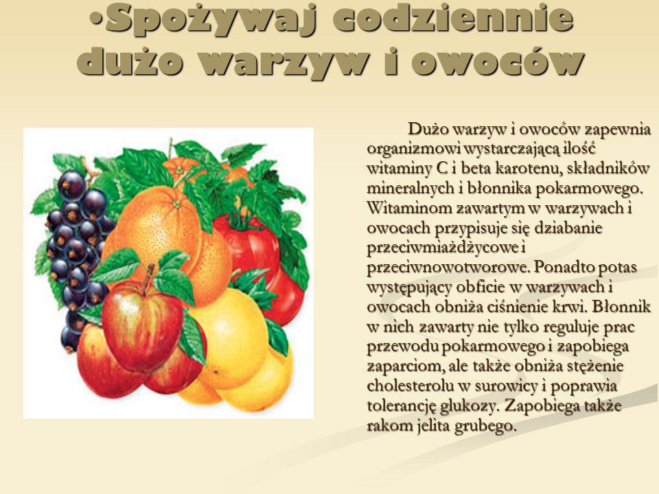 Spożywaj codziennie dużo warzyw i owoców
