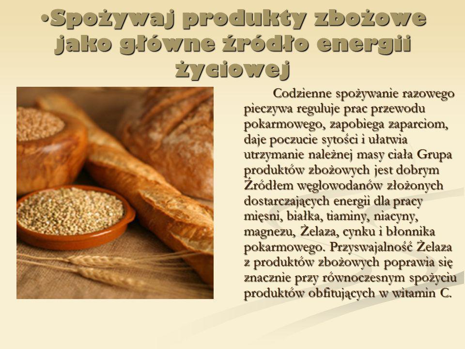 Spożywaj produkty zbożowe jako główne źródło energii życiowej