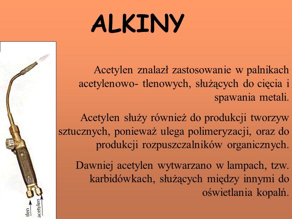 ALKINY Acetylen znalazł zastosowanie w palnikach acetylenowo- tlenowych, służących do cięcia i spawania metali.