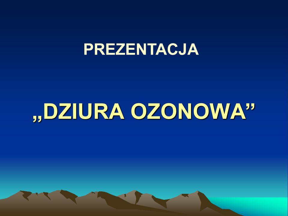 """PREZENTACJA """"DZIURA OZONOWA"""